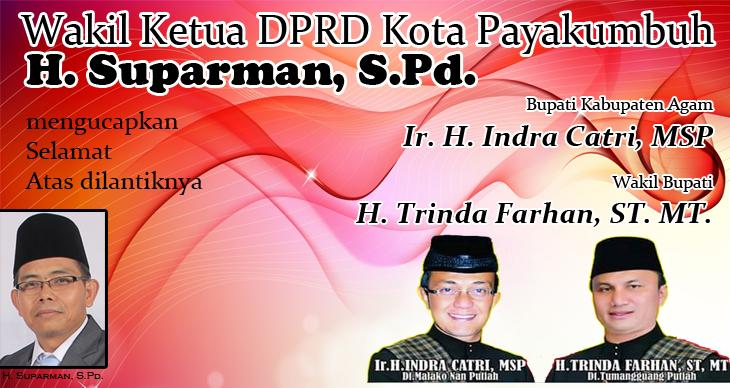 Ucapan Selamat Bupati dan Wakil Bupati Agam: Indra Catri - Trinda Farhan dari Wakil Ketua DPRD Payakumbuh H Suparman SPd