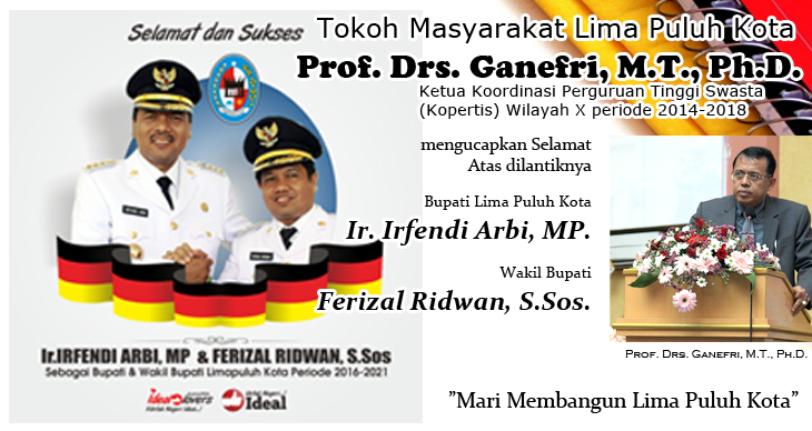 Ucapan Selamat Atas Dilantiknya Bupati dan Wakil Bupati Lima Puluh Kota dari Tokoh Masyarakat Prof. Drs. Ganefri, MT, Ph.D. (Ketua Koordinasi Perguruan Tinggi Swasta (Kopertis) Wilayah X periode 2014-2018)